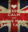KEEP CALM AND LOVE MAA BABE TAYLA - Personalised Poster A4 size