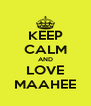 KEEP CALM AND LOVE MAAHEE - Personalised Poster A4 size