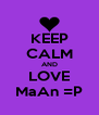 KEEP CALM AND LOVE MaAn =P - Personalised Poster A4 size