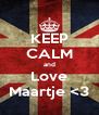 KEEP CALM and Love Maartje <3 - Personalised Poster A4 size