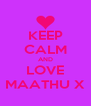 KEEP CALM AND LOVE MAATHU X - Personalised Poster A4 size