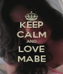 KEEP CALM AND LOVE MABE - Personalised Poster A4 size
