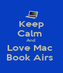 Keep Calm  And  Love Mac  Book Airs  - Personalised Poster A4 size