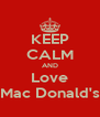 KEEP CALM AND Love Mac Donald's - Personalised Poster A4 size