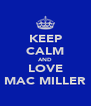 KEEP CALM AND LOVE MAC MILLER - Personalised Poster A4 size