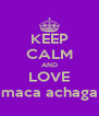 KEEP CALM AND LOVE maca achaga - Personalised Poster A4 size