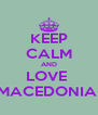 KEEP CALM AND LOVE  MACEDONIA  - Personalised Poster A4 size