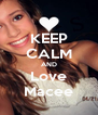 KEEP CALM AND Love Macee - Personalised Poster A4 size