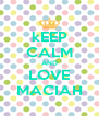 kEEP CALM AND LOVE MACIAH - Personalised Poster A4 size