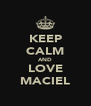 KEEP CALM AND LOVE MACIEL - Personalised Poster A4 size
