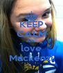 KEEP CALM AND love Mackenzi - Personalised Poster A4 size