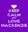 KEEP CALM AND LOVE MACKENZIE - Personalised Poster A4 size