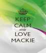 KEEP CALM AND LOVE MACKIE - Personalised Poster A4 size