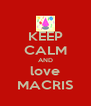 KEEP CALM AND love MACRIS - Personalised Poster A4 size