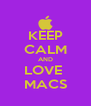 KEEP CALM AND LOVE  MACS - Personalised Poster A4 size