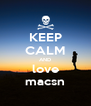 KEEP CALM AND love macsn - Personalised Poster A4 size
