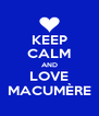 KEEP CALM AND LOVE MACUMÈRE - Personalised Poster A4 size