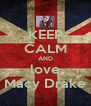 KEEP CALM AND love Macy Drake - Personalised Poster A4 size