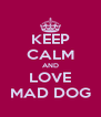 KEEP CALM AND LOVE MAD DOG - Personalised Poster A4 size