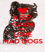KEEP CALM AND LOVE MAD DOGS - Personalised Poster A4 size