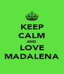 KEEP CALM AND LOVE MADALENA - Personalised Poster A4 size