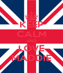 KEEP CALM AND LOVE MADDIE - Personalised Poster A4 size