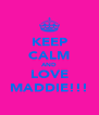 KEEP CALM AND LOVE MADDIE!!! - Personalised Poster A4 size