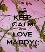 KEEP CALM AND LOVE MADDY(; - Personalised Poster A4 size
