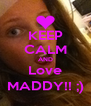 KEEP CALM AND Love MADDY!! ;) - Personalised Poster A4 size