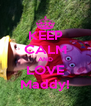 KEEP CALM AND LOVE Maddy! - Personalised Poster A4 size