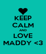 KEEP CALM AND LOVE MADDY <3 - Personalised Poster A4 size