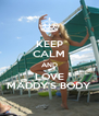 KEEP CALM AND LOVE MADDY'S BODY - Personalised Poster A4 size