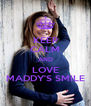KEEP CALM AND LOVE MADDY'S SMILE - Personalised Poster A4 size