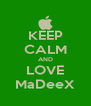 KEEP CALM AND LOVE MaDeeX - Personalised Poster A4 size