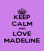 KEEP CALM AND LOVE MADELINE - Personalised Poster A4 size