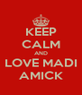KEEP CALM AND LOVE MADI AMICK - Personalised Poster A4 size