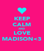 KEEP CALM AND LOVE MADISON<3 - Personalised Poster A4 size