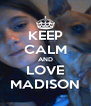 KEEP CALM AND LOVE MADISON - Personalised Poster A4 size