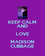 KEEP CALM AND LOVE MADISON CUBBAGE - Personalised Poster A4 size