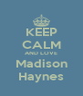 KEEP CALM AND LOVE Madison Haynes - Personalised Poster A4 size