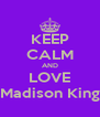 KEEP CALM AND LOVE Madison King - Personalised Poster A4 size