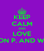 KEEP CALM AND LOVE MADISON P. AND WESLIE S. - Personalised Poster A4 size