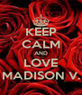 KEEP CALM AND LOVE MADISON V. - Personalised Poster A4 size