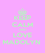 KEEP CALM AND LOVE MADOLYN  - Personalised Poster A4 size