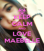 KEEP CALM AND LOVE MAEBELLE - Personalised Poster A4 size