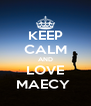 KEEP CALM AND LOVE MAECY  - Personalised Poster A4 size