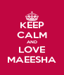 KEEP CALM AND LOVE MAEESHA - Personalised Poster A4 size