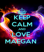 KEEP CALM AND LOVE  MAEGAN  - Personalised Poster A4 size