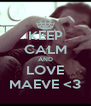 KEEP CALM AND LOVE MAEVE <3 - Personalised Poster A4 size
