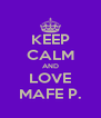 KEEP CALM AND LOVE MAFE P. - Personalised Poster A4 size
